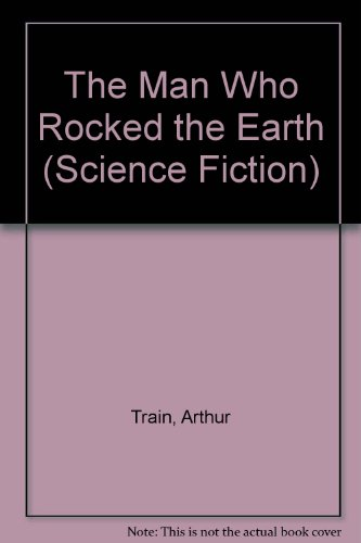 The Man Who Rocked the Earth (Science Fiction): Train, Arthur, Wood, Robert Williams