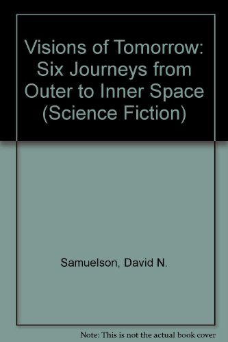 Visions of Tomorrow: Six Journeys from Outer to Inner Space (Science Fiction): Samuelson, David N.