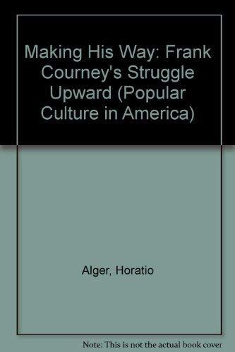 Making His Way: Frank Courney's Struggle Upward (Popular Culture in America): Alger, Horatio