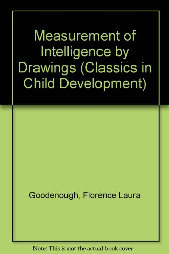 Measurement of Intelligence by Drawings (Classics in: Florence Laura Goodenough