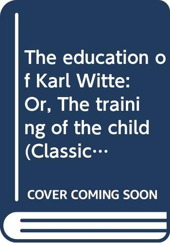 9780405064838: The education of Karl Witte: Or, The training of the child (Classics in child development)