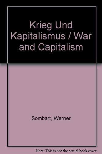 Krieg Und Kapitalismus: War and Capitalism (European sociology): Sombart, Werner