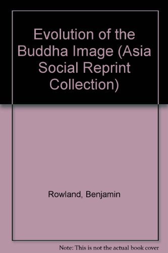 Evolution of the Buddha Image [Dec 01,: Benjamin Rowland