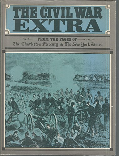 The Civil War Extra From the Pages of The Charleston Mercury & The New York Times: Moehring, ...
