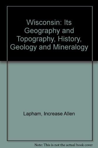 9780405068744: Wisconsin: Its Geography and Topography, History, Geology and Mineralogy (The Mid-American frontier)