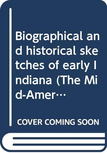 9780405068966: Biographical and historical sketches of early Indiana (The Mid-American frontier)
