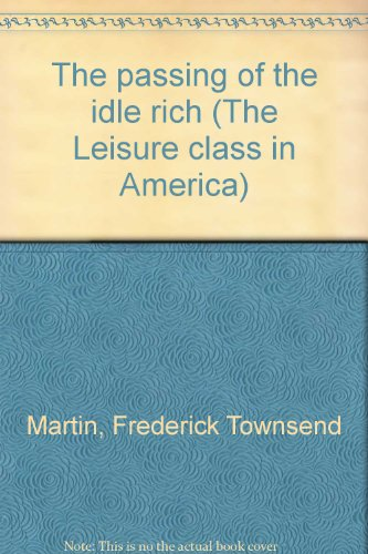 9780405069246: The passing of the idle rich (The Leisure class in America)