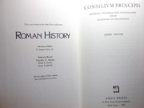 9780405071911: Consilium Principis: Imperial Councils and Counsellors from Augustus to Diocletian (Roman History Series)