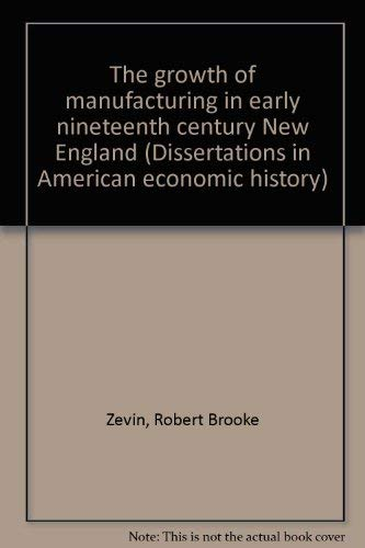 The Growth of Manufacturing in Early Nineteenth Century New England.: ZEVIN, Robert Brooke: