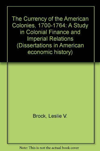 9780405072574: The Currency of the American Colonies, 1700-1764: A Study in Colonial Finance and Imperial Relations (Dissertations in American economic history)