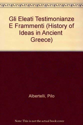 Gli Eleati Testimonianze E Frammenti (History of: Albertelli, Pilo