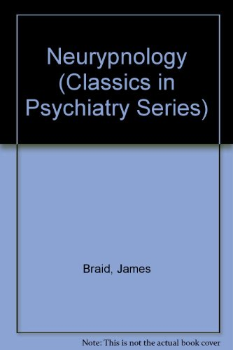 Neurypnology (Classics in Psychiatry Series): Braid, James