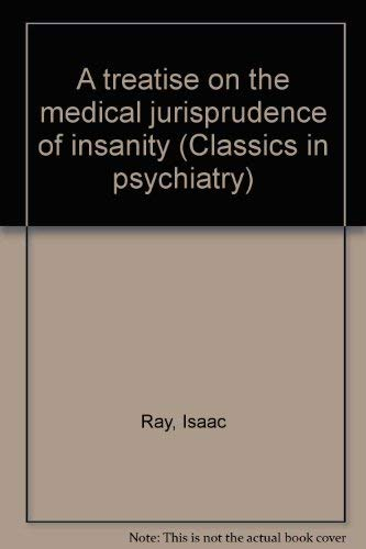 A treatise on the medical jurisprudence of insanity (Classics in psychiatry): Ray, Isaac