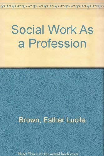 Social Work As a Profession (Social problems and social policy--the American experience): Esther ...