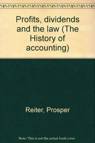 Profits, dividends and the law (The History of accounting): Reiter, Prosper