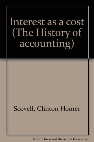 Interest as a Cost (The History of accounting): Scovell, Clinton Homer