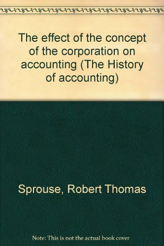 The effect of the concept of the corporation on accounting (The History of accounting): Sprouse, ...