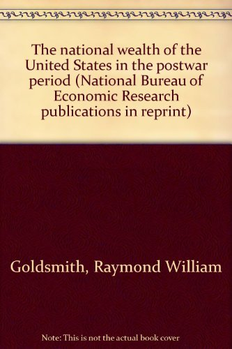 The national wealth of the United States in the postwar period (National Bureau of Economic ...