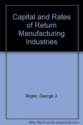 9780405076138: Capital and Rates of Return Manufacturing Industries