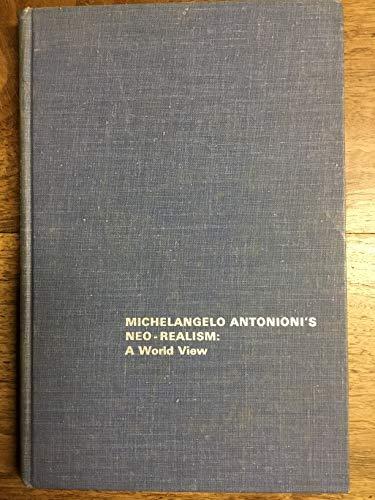 9780405076183: Michelangelo Antonioni's Neo-Realism: A World View