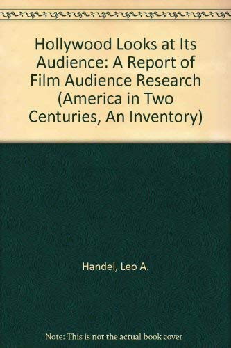 Hollywood Looks at Its Audience: A Report of Film Audience Research (America in Two Centuries, An ...
