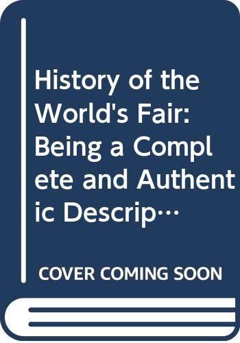 9780405077142: History of the World's Fair: Being a Complete and Authentic Description of the Columbian Exposition from Its Inception (America in two centuries, an inventory)