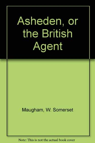 9780405078057: Asheden, or the British Agent (The works of W. Somerset Maugham)