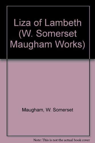 Liza of Lambeth (W. Somerset Maugham Works): Maugham, W. Somerset