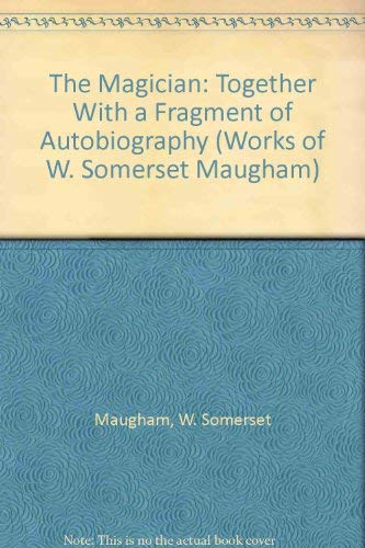 The Magician: Together With a Fragment of Autobiography (Works of W. Somerset Maugham): Maugham, W....