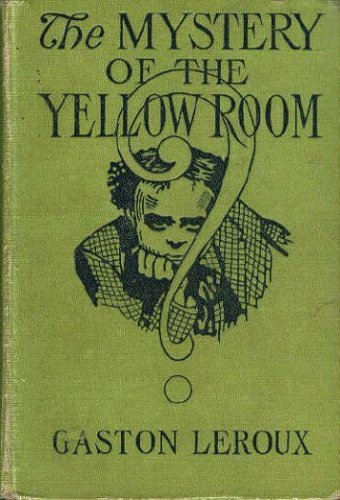 The mystery of the yellow room (Literature: Gaston Leroux
