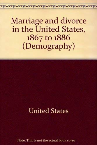 Marriage and Divorce in the United States, 1867 to 1886: United States; Wright, Carroll Davidson