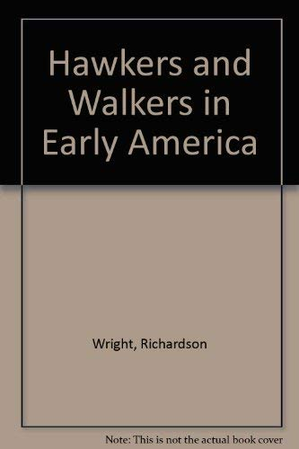 Hawkers and Walkers in Early America (Getting and spending) (9780405080579) by Richardson Wright