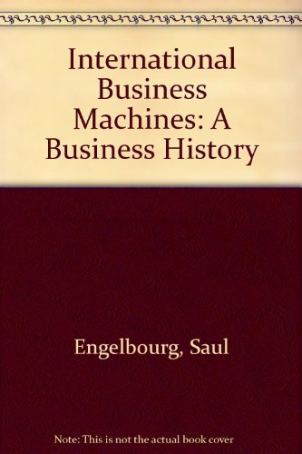 International Business Machines: A Business History (Companies: Engelbourg, Saul