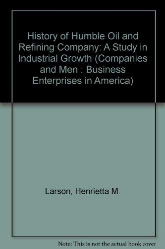 History of Humble Oil and Refining Company: Larson, Henrietta M.,