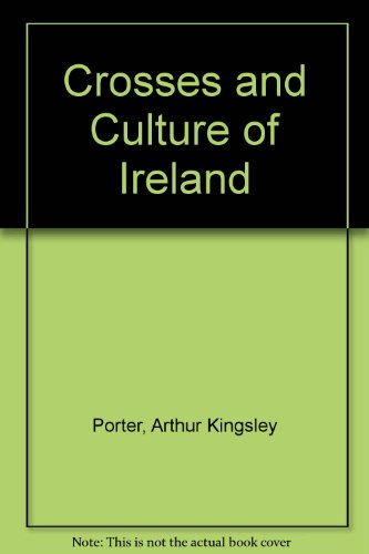 The Crosses and Culture of Ireland: Porter, Arthur Kingsley