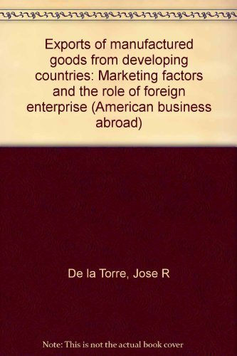 Exports of manufactured goods from developing countries: Marketing factors and the role of foreign ...