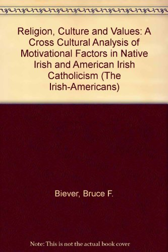 9780405093197: Religion, Culture and Values: A Cross Cultural Analysis of Motivational Factors in Native Irish and American Irish Catholicism (The Irish-Americans)