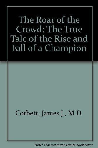 The Roar of the Crowd: The True: Corbett, James J.,