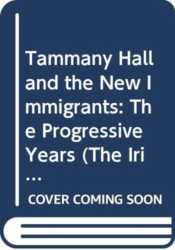 9780405093418: Tammany Hall and the New Immigrants: The Progressive Years (The Irish-Americans)