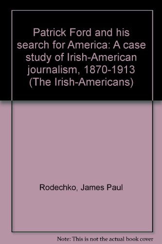 9780405093548: Patrick Ford and his search for America: A case study of Irish-American journalism, 1870-1913 (The Irish-Americans)