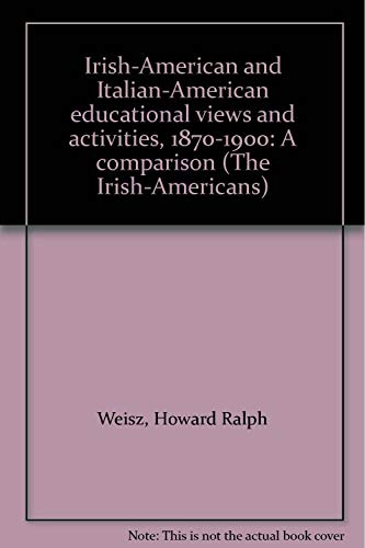 Irish-American and Italian-American educational views and activities, 1870-1900: A comparison (The ...