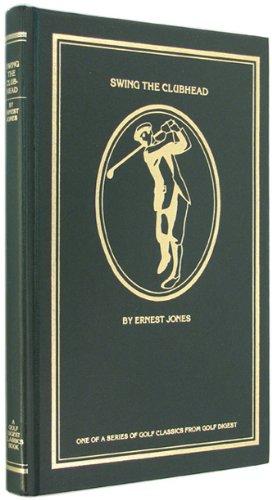 Swing the Clubhead: Jones, Ernest;Eisenberg, David