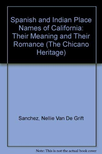 Spanish and Indian Place Names of California: Their Meaning and Their Romance (The Chicano Heritage...