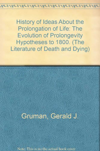 9780405095726: History of Ideas About the Prolongation of Life: The Evolution of Prolongevity Hypotheses to 1800. (The Literature of Death and Dying)