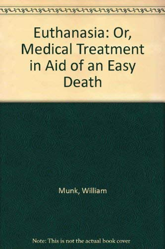 9780405095801: Euthanasia: Or, Medical Treatment in Aid of an Easy Death (The Literature of death and dying)