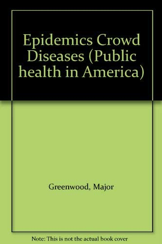 9780405098215: Epidemics Crowd Diseases (Public health in America)