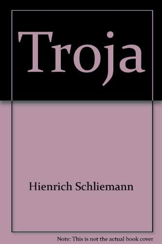 Troja; Results of the Latest Researches and Discoveries on the site of Homer's Troy, 1882