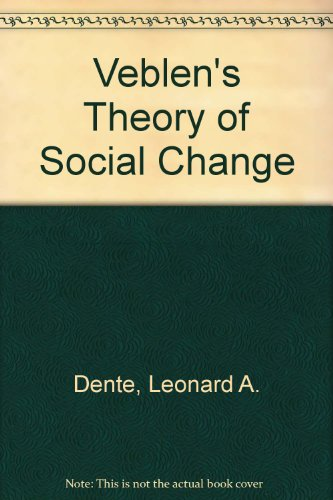 Veblen's Theory of Social Change (Dissertations in: Dente, Leonard A.