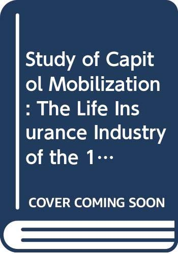 9780405099212: Study of Capitol Mobilization: The Life Insurance Industry of the 19th Century (Dissertations in American economic history)