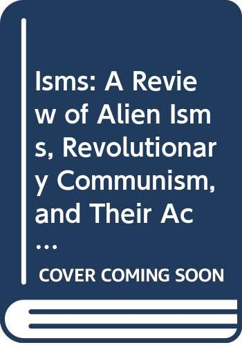 9780405099656: Isms: A Review of Alien Isms, Revolutionary Communism, and Their Active Sympathizers in the United States (Anti-Movements in America)